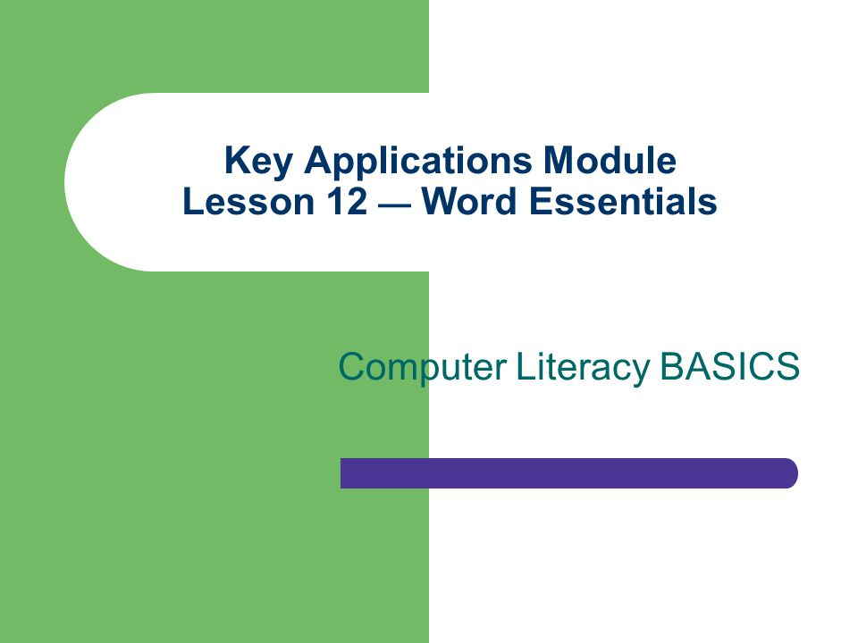 Key Applications Module Lesson 12 — Word Essentials