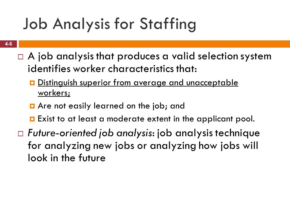 job analysis and selection 1 job analysis the systematic study of job content in order to determine the major duties and responsibilities of the job.