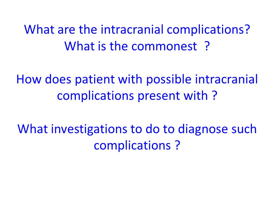 What are the intracranial complications. What is the commonest