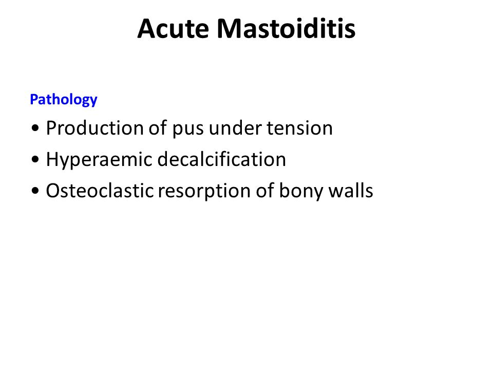 Acute Mastoiditis • Production of pus under tension
