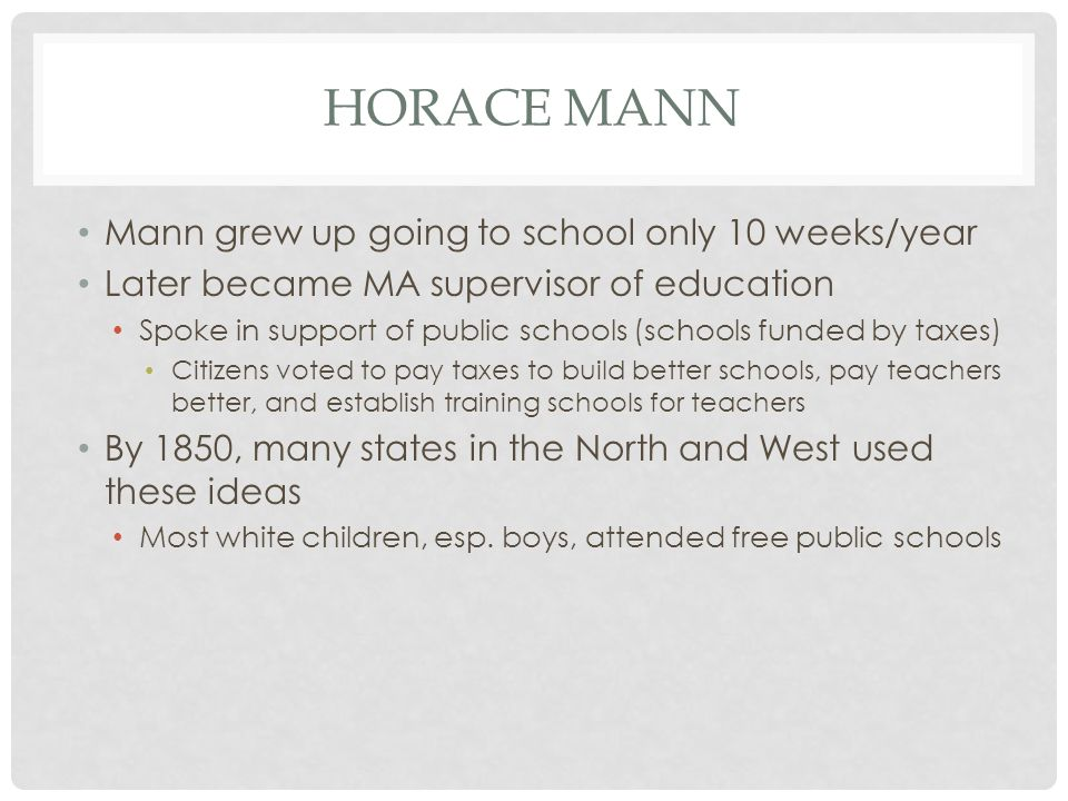 Horace Mann Mann grew up going to school only 10 weeks/year