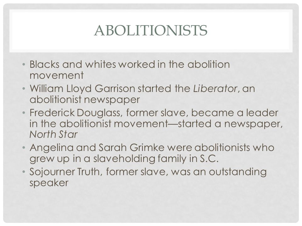 Abolitionists Blacks and whites worked in the abolition movement