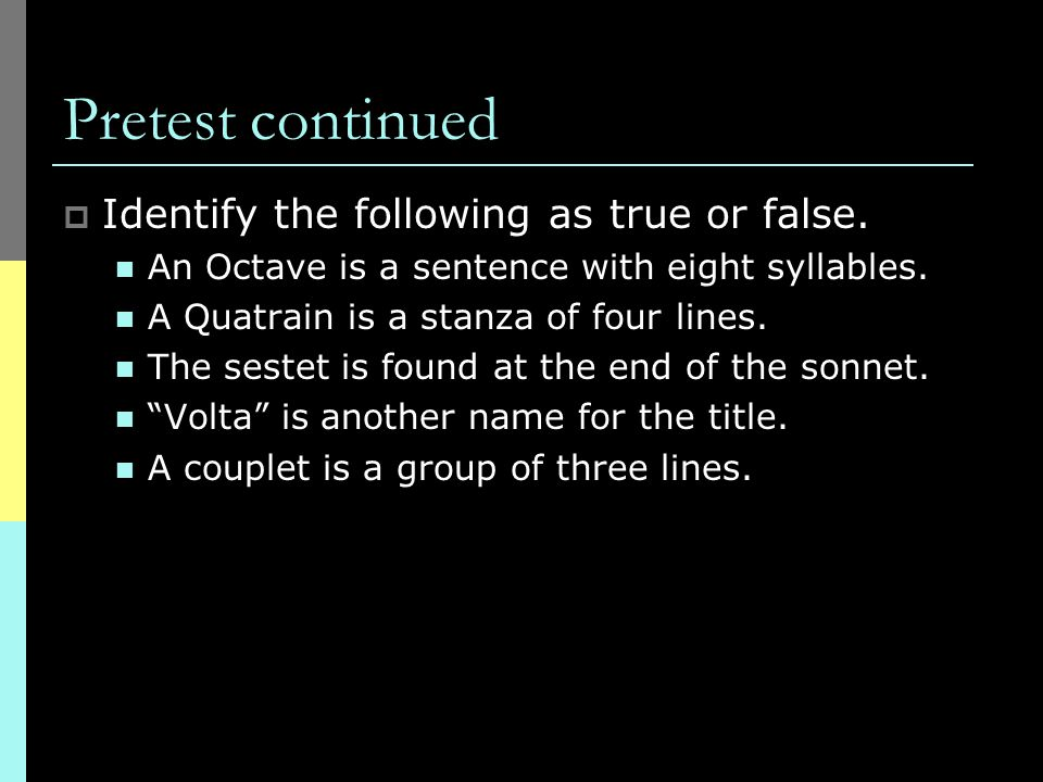 Pretest continued Identify the following as true or false.