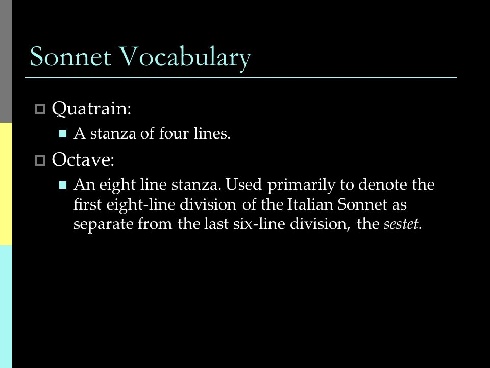 Sonnet Vocabulary Quatrain: Octave: A stanza of four lines.