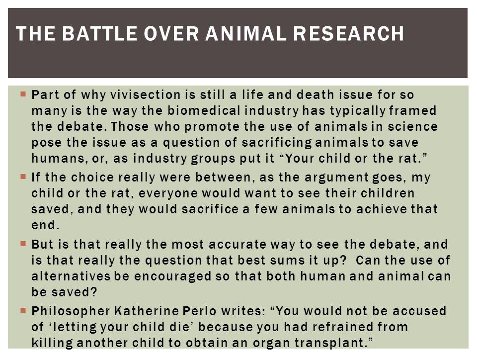 the debate over the controversial issue of animal use in research 2016-5-24 animals that experience pain during their use in research  a public outcry over animal testing  the modern debate the 1975 publication of animal.