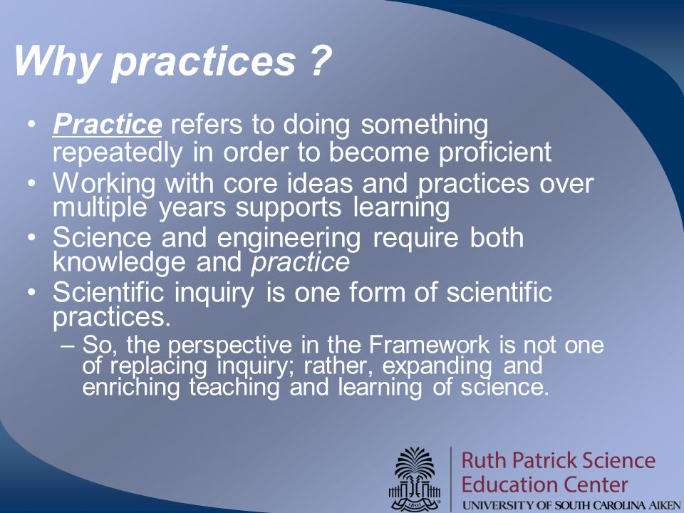 Why practices Practice refers to doing something repeatedly in order to become proficient.