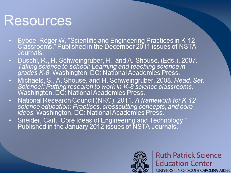 Resources Bybee, Roger W. Scientific and Engineering Practices in K-12 Classrooms. Published in the December 2011 issues of NSTA Journals.