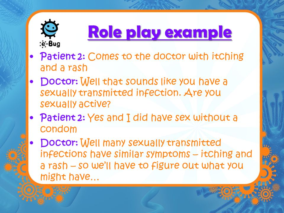 Role play example Patient 2: Comes to the doctor with itching and a rash.