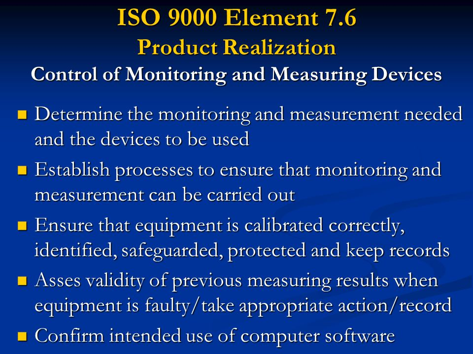 ISO 9000 Element 7.6 Product Realization Control of Monitoring and Measuring Devices