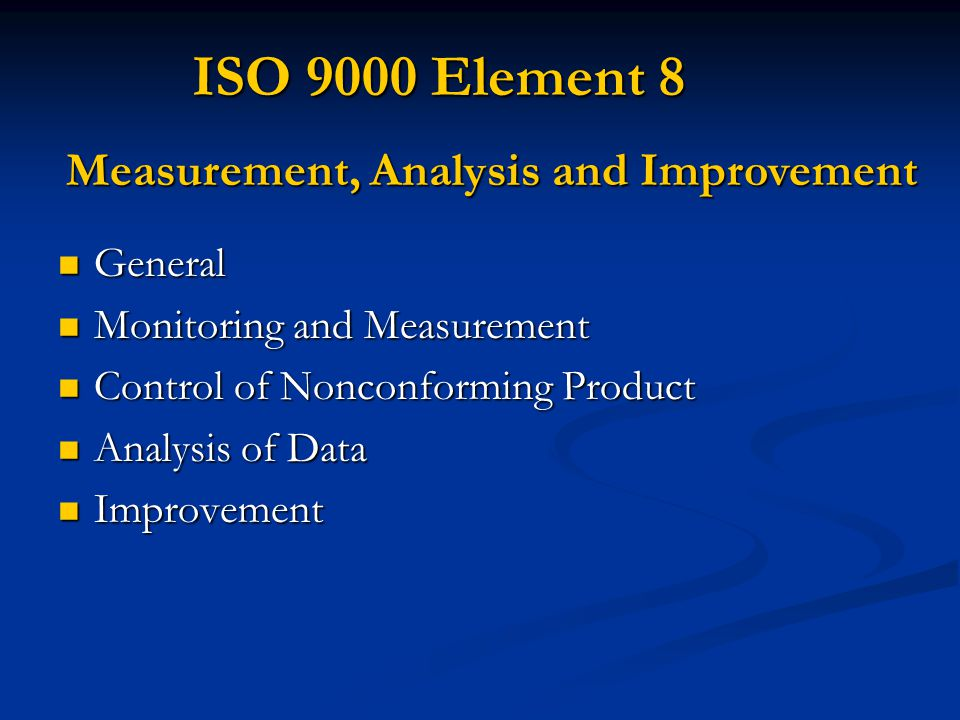 ISO 9000 Element 8 Measurement, Analysis and Improvement General