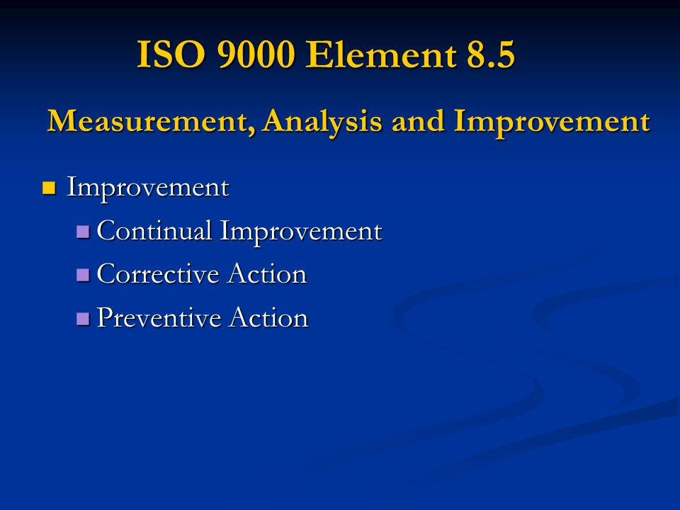 ISO 9000 Element 8.5 Measurement, Analysis and Improvement Improvement