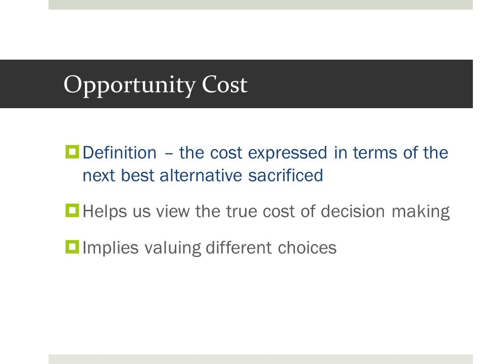 the importance of opportunity cost in decision making Frameworks for making better decisions: opportunity cost  presents a 2x2  matrix for trying to make sense of urgent and important work.