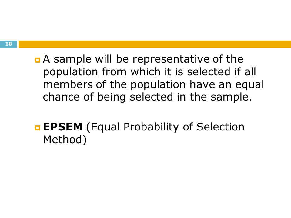 A sample will be representative of the population from which it is selected if all members of the population have an equal chance of being selected in the sample.