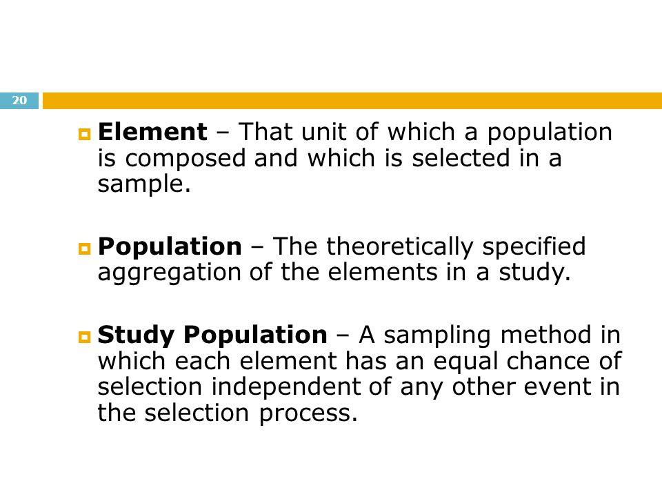 Element – That unit of which a population is composed and which is selected in a sample.