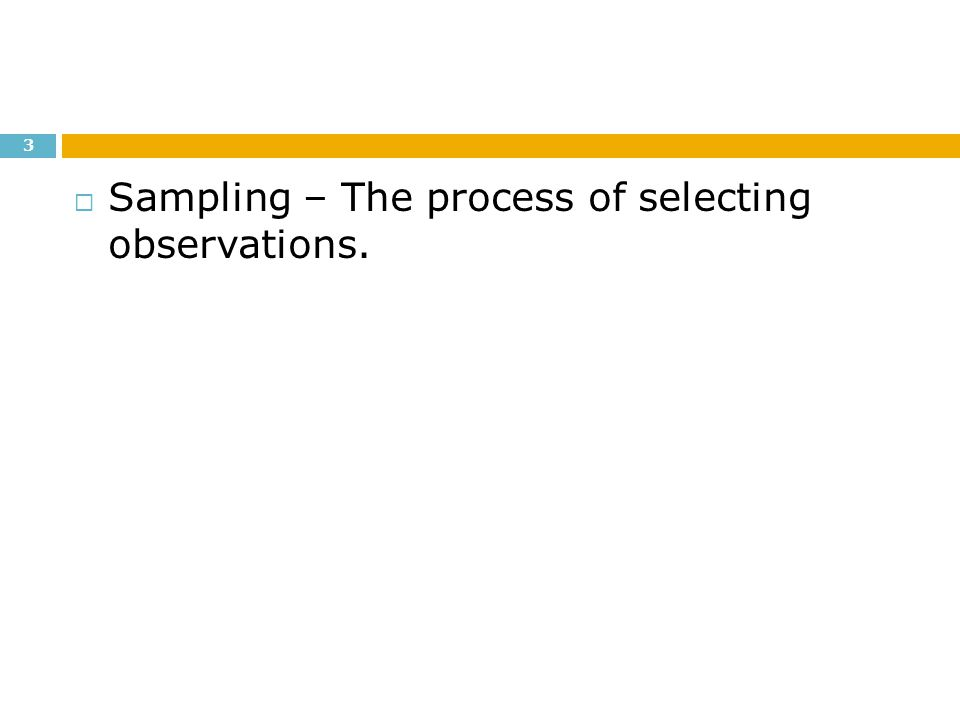 Sampling – The process of selecting observations.