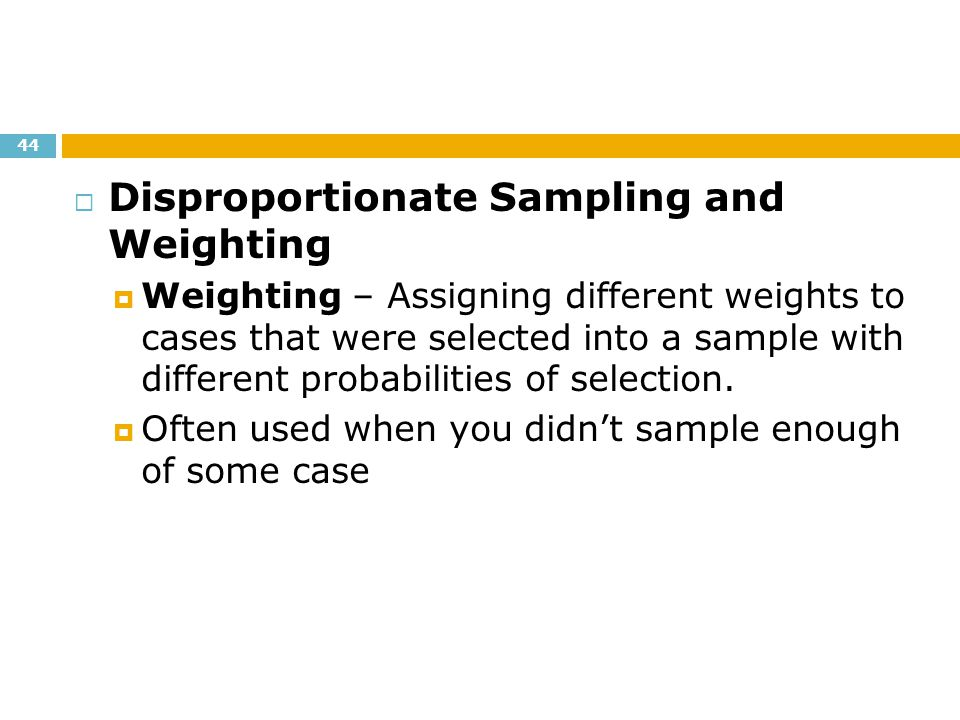 Disproportionate Sampling and Weighting