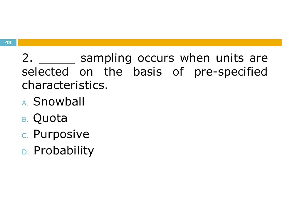 2. _____ sampling occurs when units are selected on the basis of pre-specified characteristics.