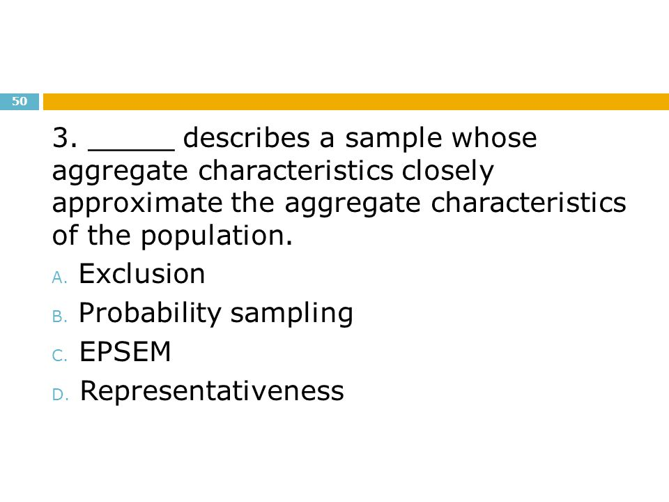 3. _____ describes a sample whose aggregate characteristics closely approximate the aggregate characteristics of the population.