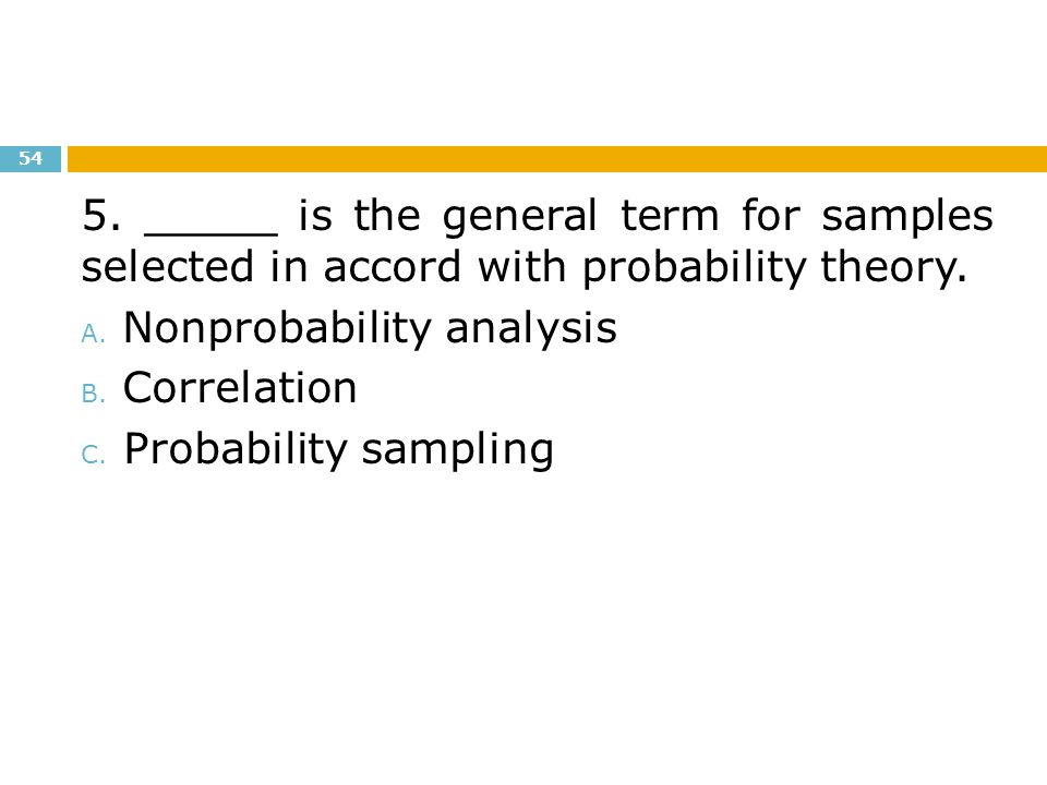 5. _____ is the general term for samples selected in accord with probability theory.