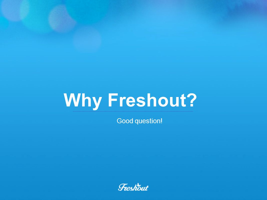 Why Freshout Good question!