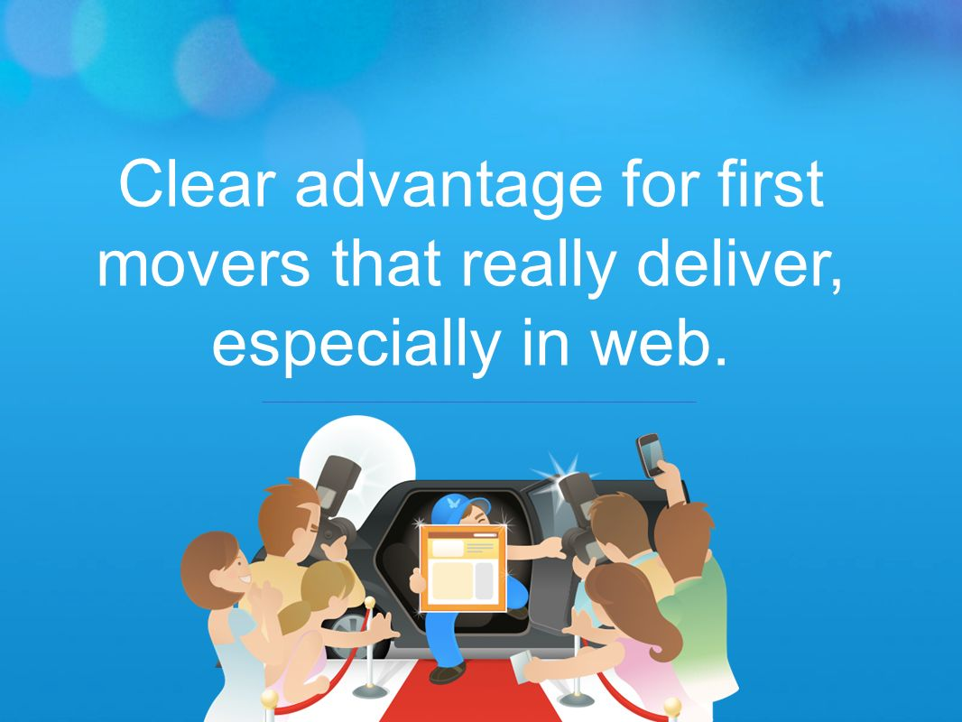 Clear advantage for first movers that really deliver, especially in web.