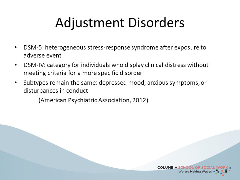 Adjustment Disorders DSM-5: heterogeneous stress-response syndrome after exposure to adverse event.