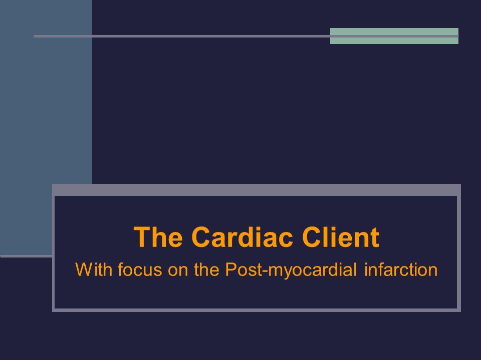 The Cardiac Client With focus on the Post-myocardial infarction