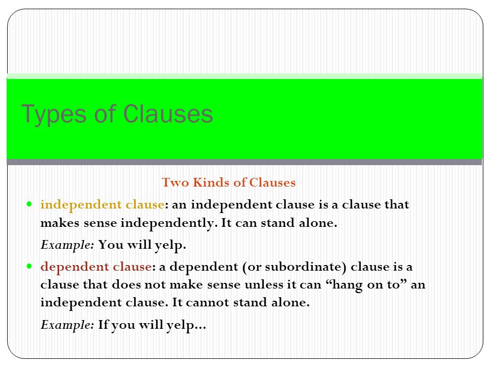 Types of Clauses Two Kinds of Clauses