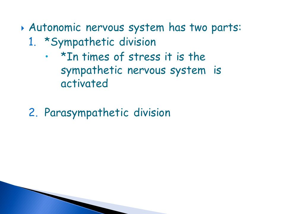 Autonomic nervous system has two parts: