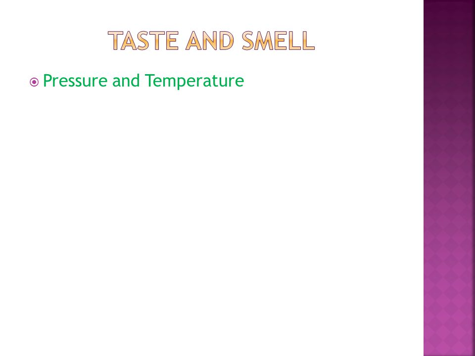 Taste and Smell Pressure and Temperature