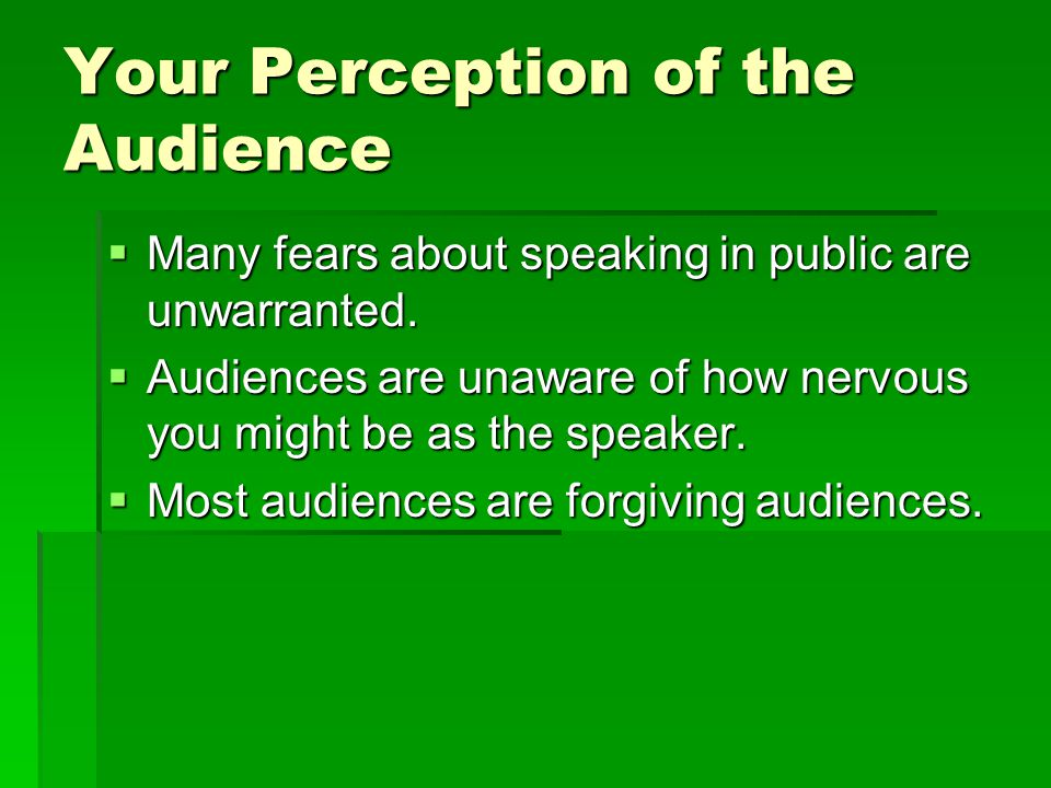"perception in public speaking Perception: stop trying to be a great ""public"" speaker people want to listen to  someone who is interesting, relaxed, and comfortable in the routine  conversations."