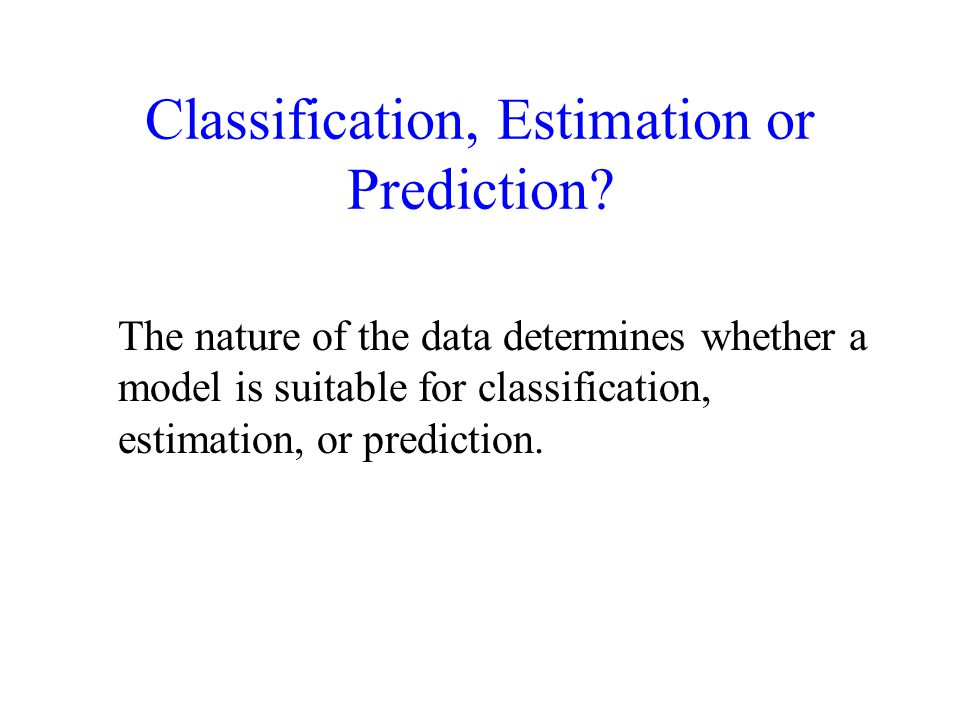 Classification, Estimation or Prediction
