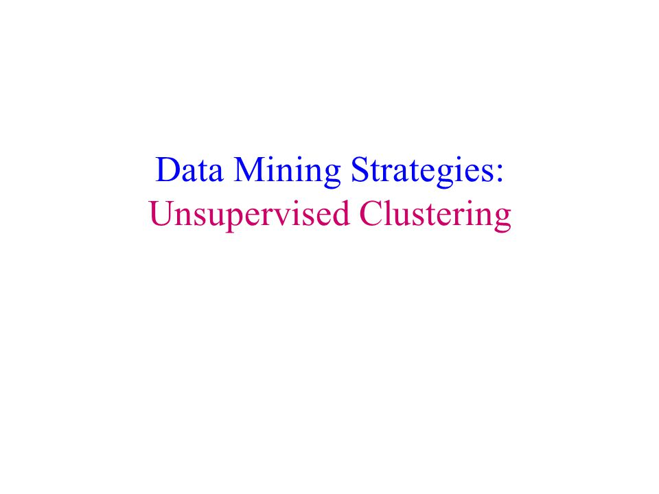 Data Mining Strategies: Unsupervised Clustering