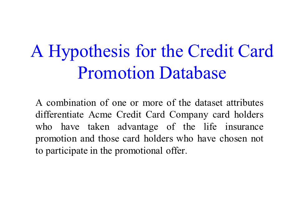 A Hypothesis for the Credit Card Promotion Database