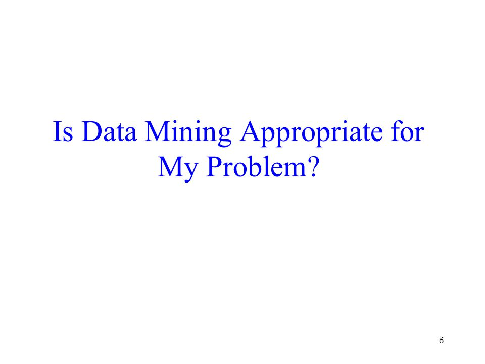 Is Data Mining Appropriate for My Problem