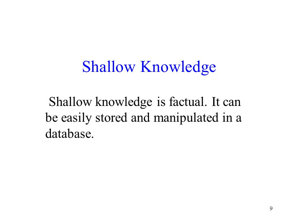 Shallow Knowledge Shallow knowledge is factual.