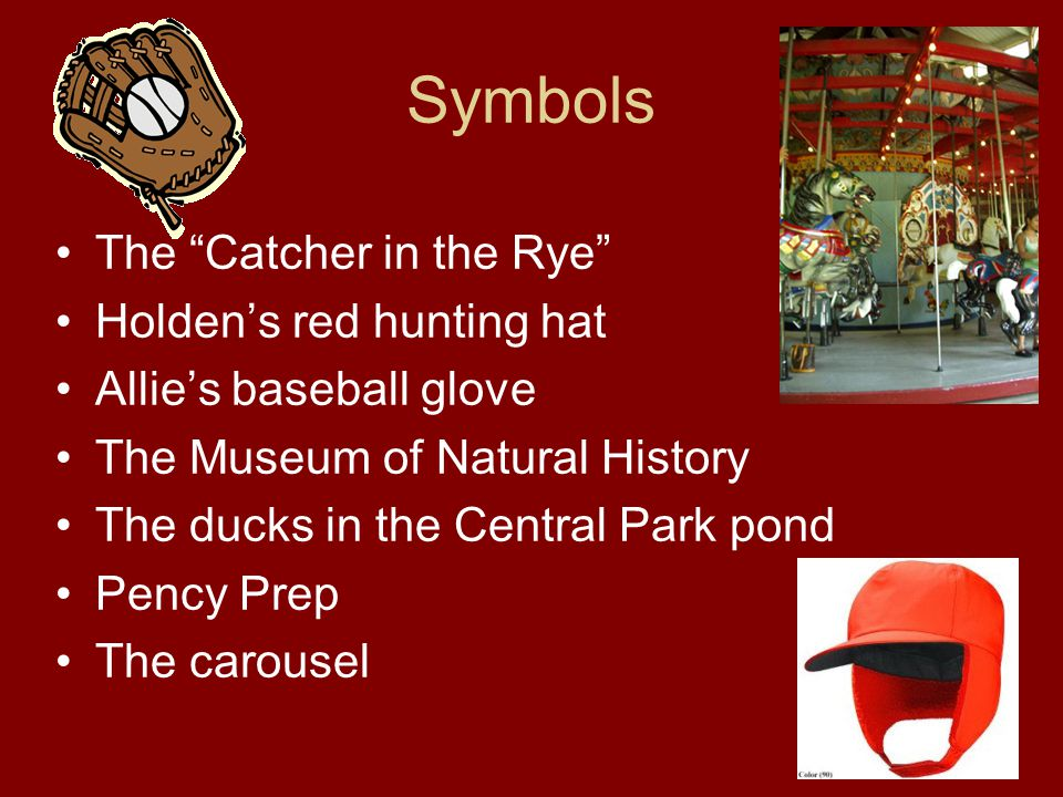 holden caulfield and the red hunting Symbolism in the catcher in holden caulfield applies to the reader that things in the novel actually represent something the red hunting hat represents holden.
