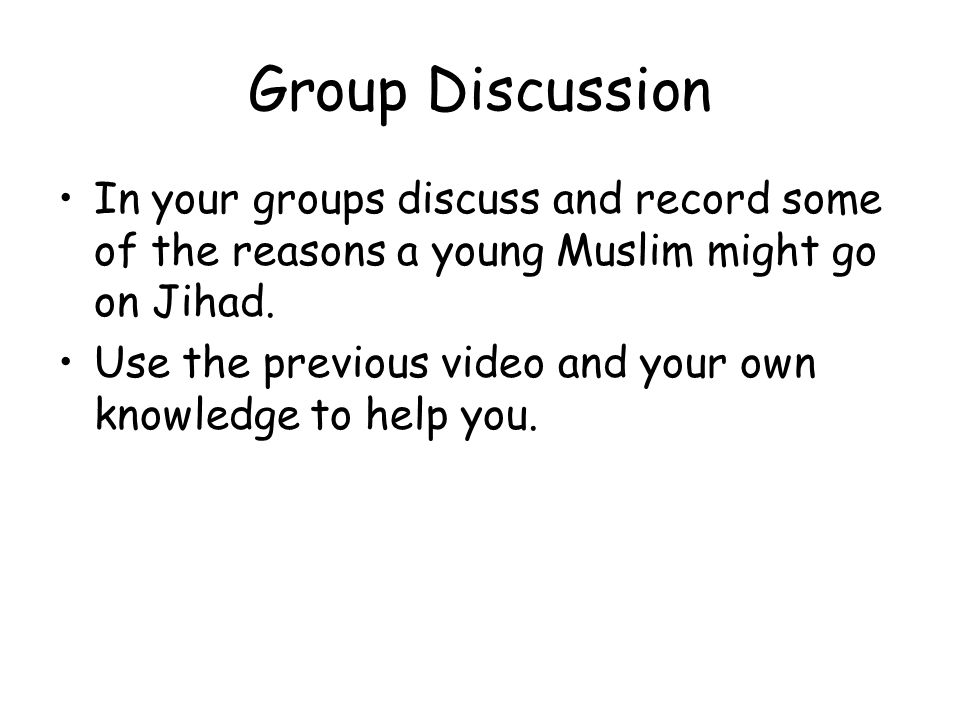 Group Discussion In your groups discuss and record some of the reasons a young Muslim might go on Jihad.