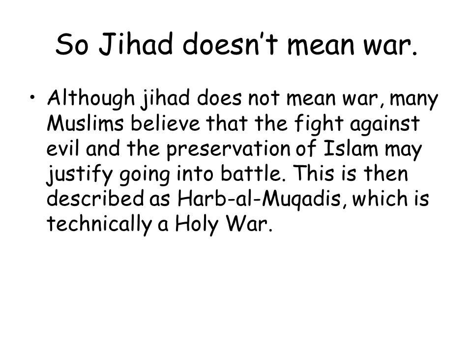 So Jihad doesn't mean war.
