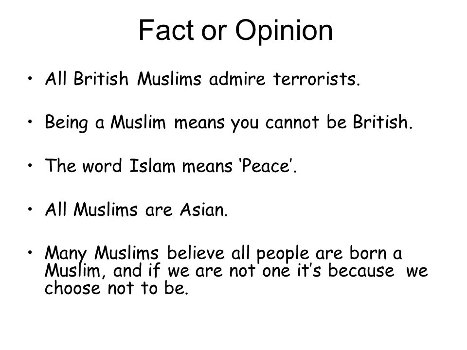 Fact or Opinion All British Muslims admire terrorists.