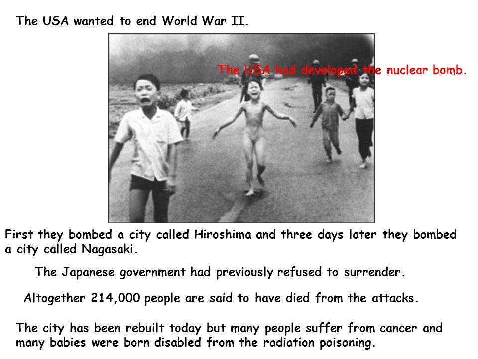 The USA wanted to end World War II.