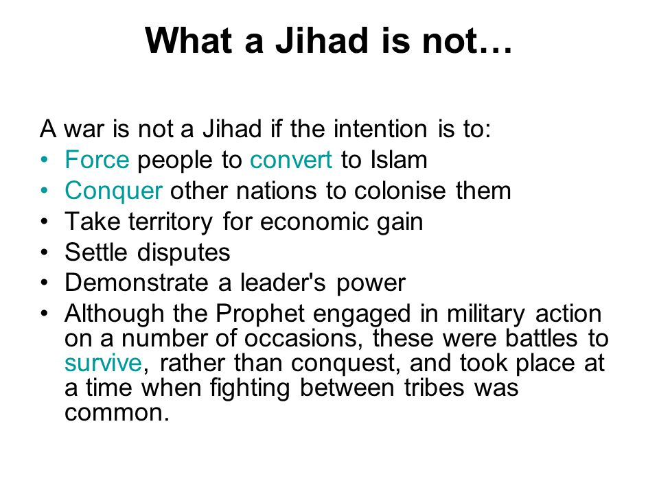 What a Jihad is not… A war is not a Jihad if the intention is to: