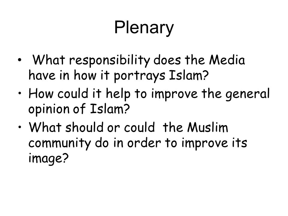 Plenary What responsibility does the Media have in how it portrays Islam How could it help to improve the general opinion of Islam