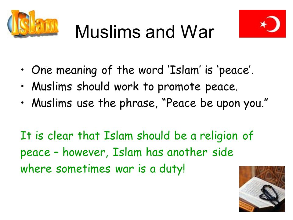 Muslims and War One meaning of the word 'Islam' is 'peace'.