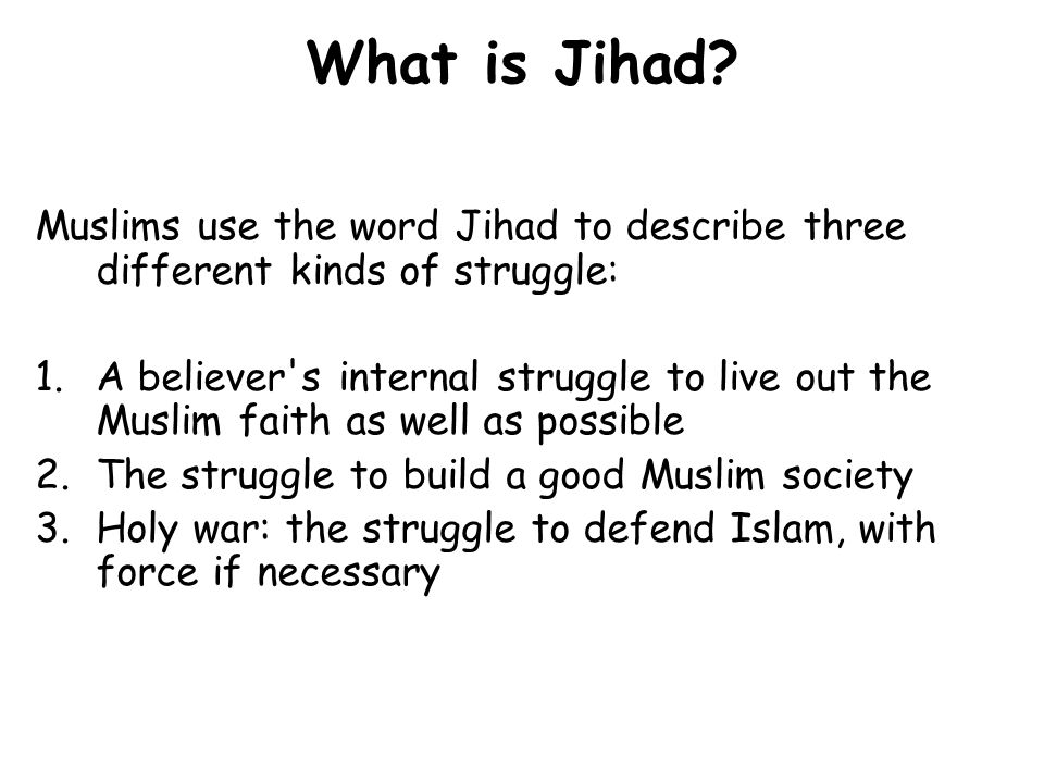 What is Jihad Muslims use the word Jihad to describe three different kinds of struggle: