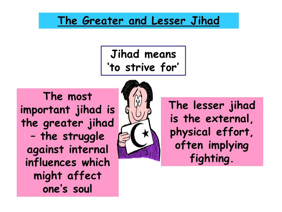 The Greater and Lesser Jihad Jihad means 'to strive for'