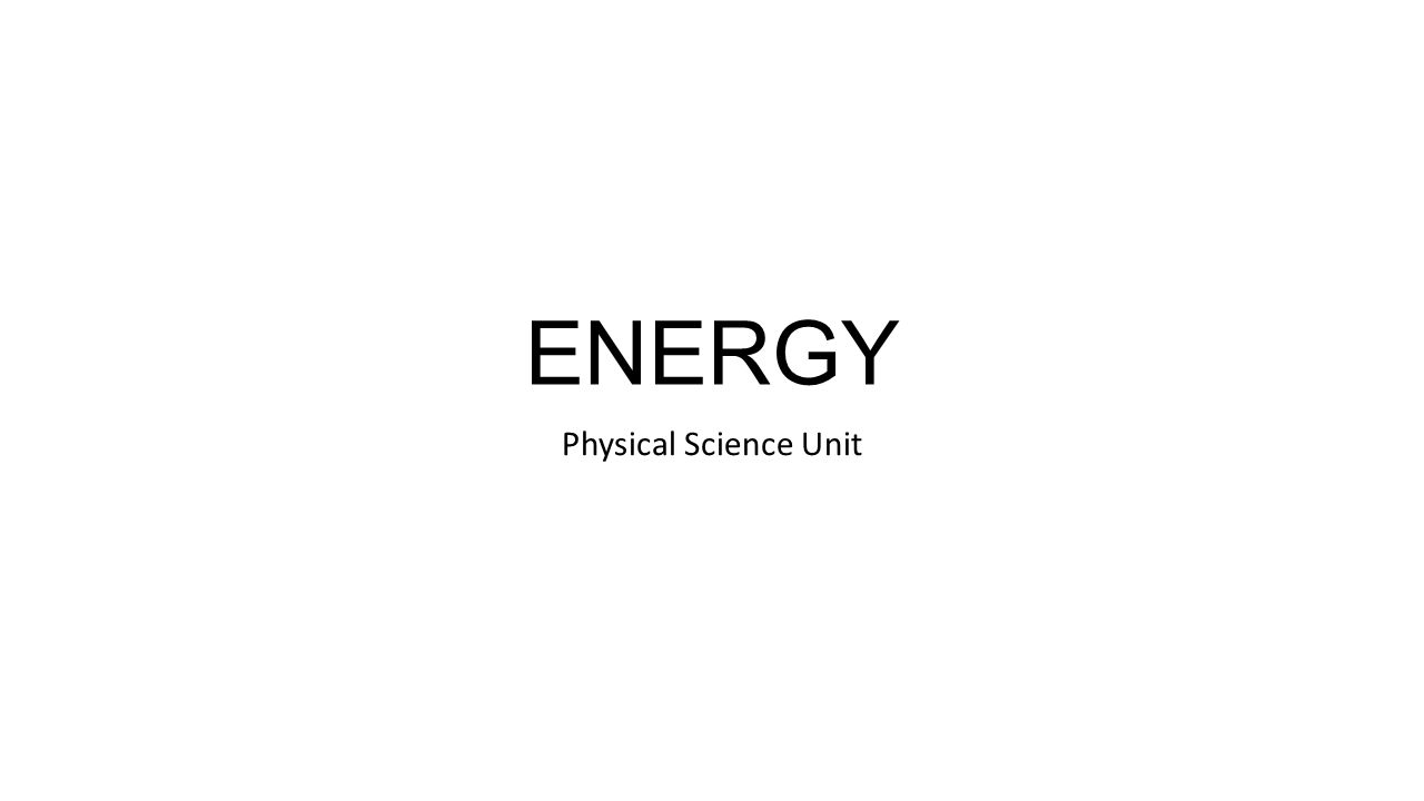 ENERGY Physical Science Unit