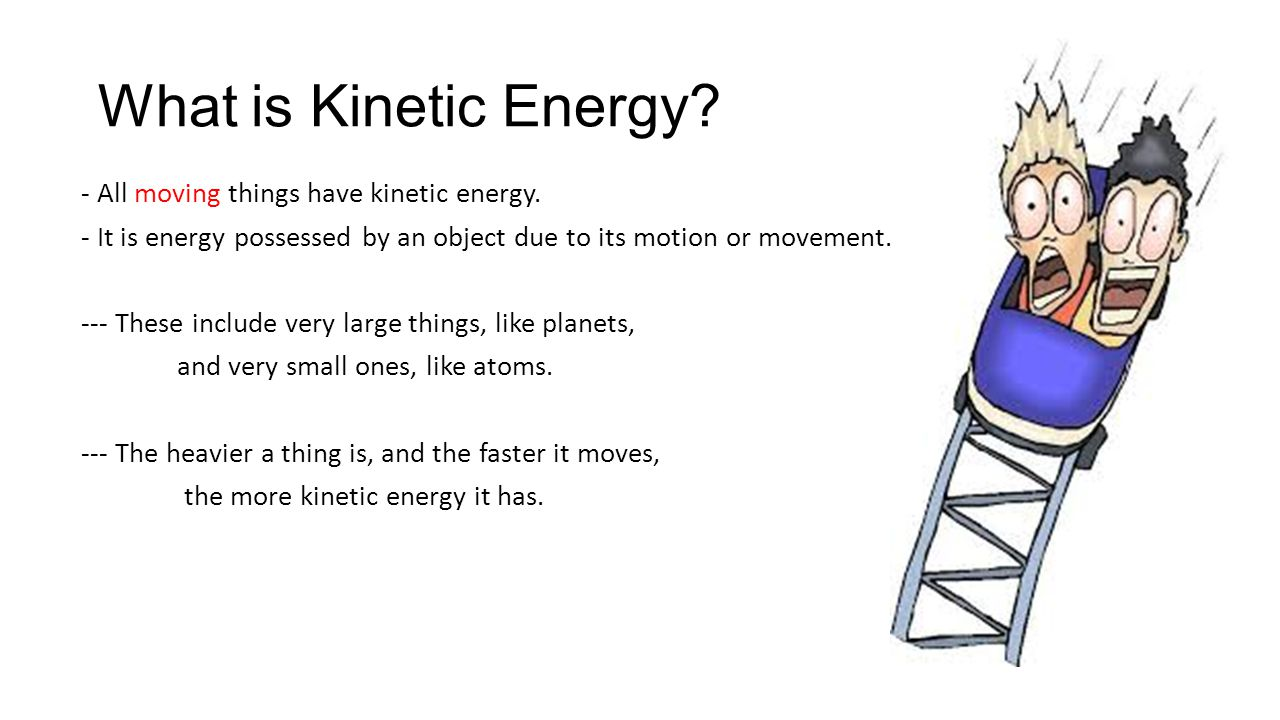 What is Kinetic Energy - All moving things have kinetic energy.