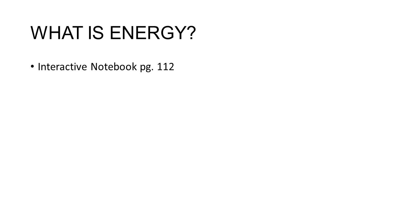 WHAT IS ENERGY Interactive Notebook pg. 112
