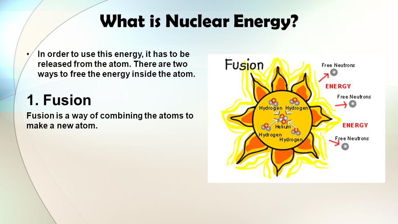What is Nuclear Energy 1. Fusion
